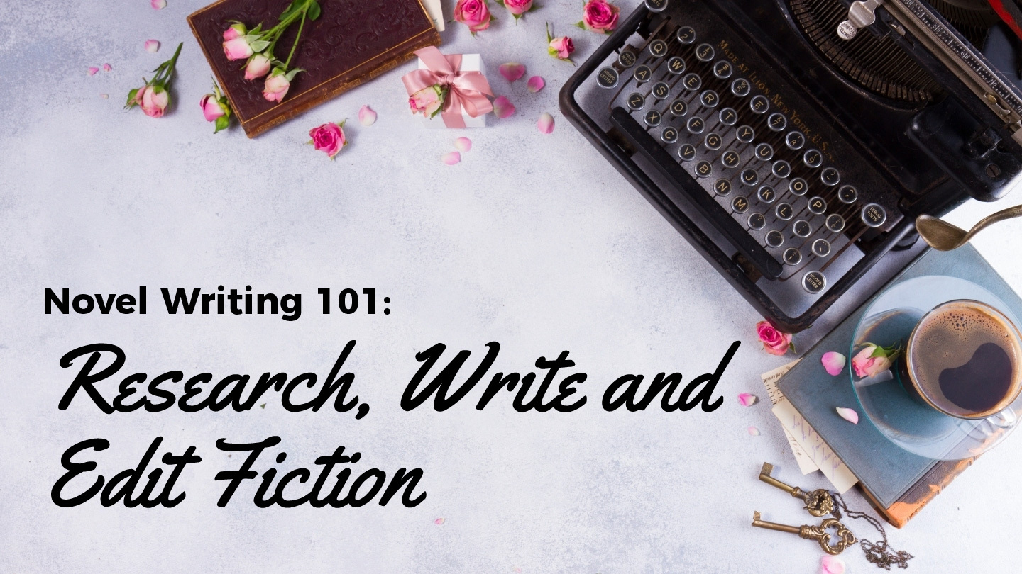 Novel Writing 101: Research, Write, And Edit Fiction - Online