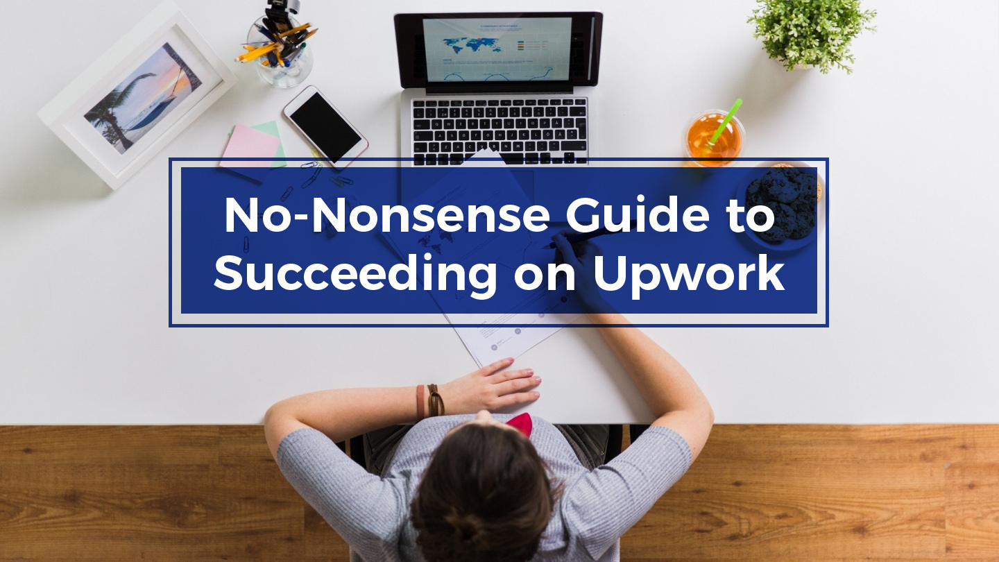 The No-Nonsense Guide To Succeeding On Upwork - Online