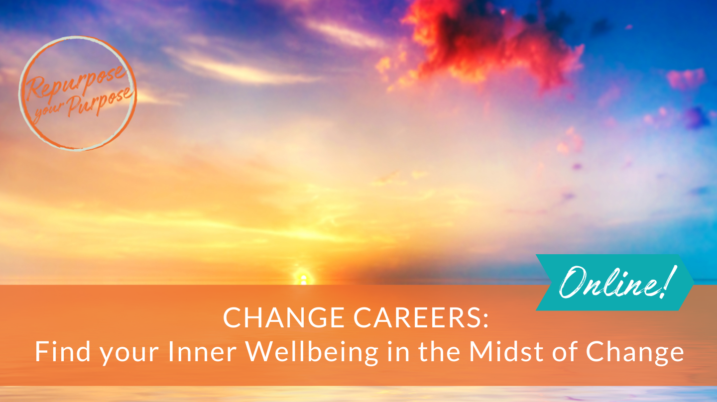 Change Careers: Find your Inner Wellbeing in the Midst of Change -- Online