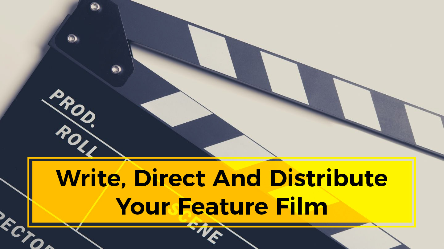 Filmmaking: Write, Direct And Distribute Your Feature Film - Online