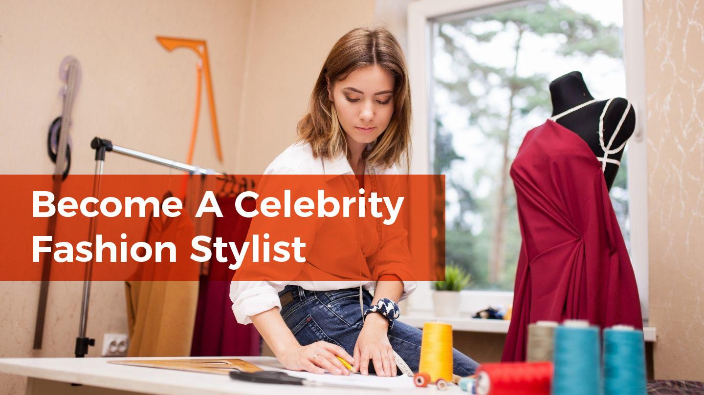 Become A Celebrity Fashion Stylist - Online