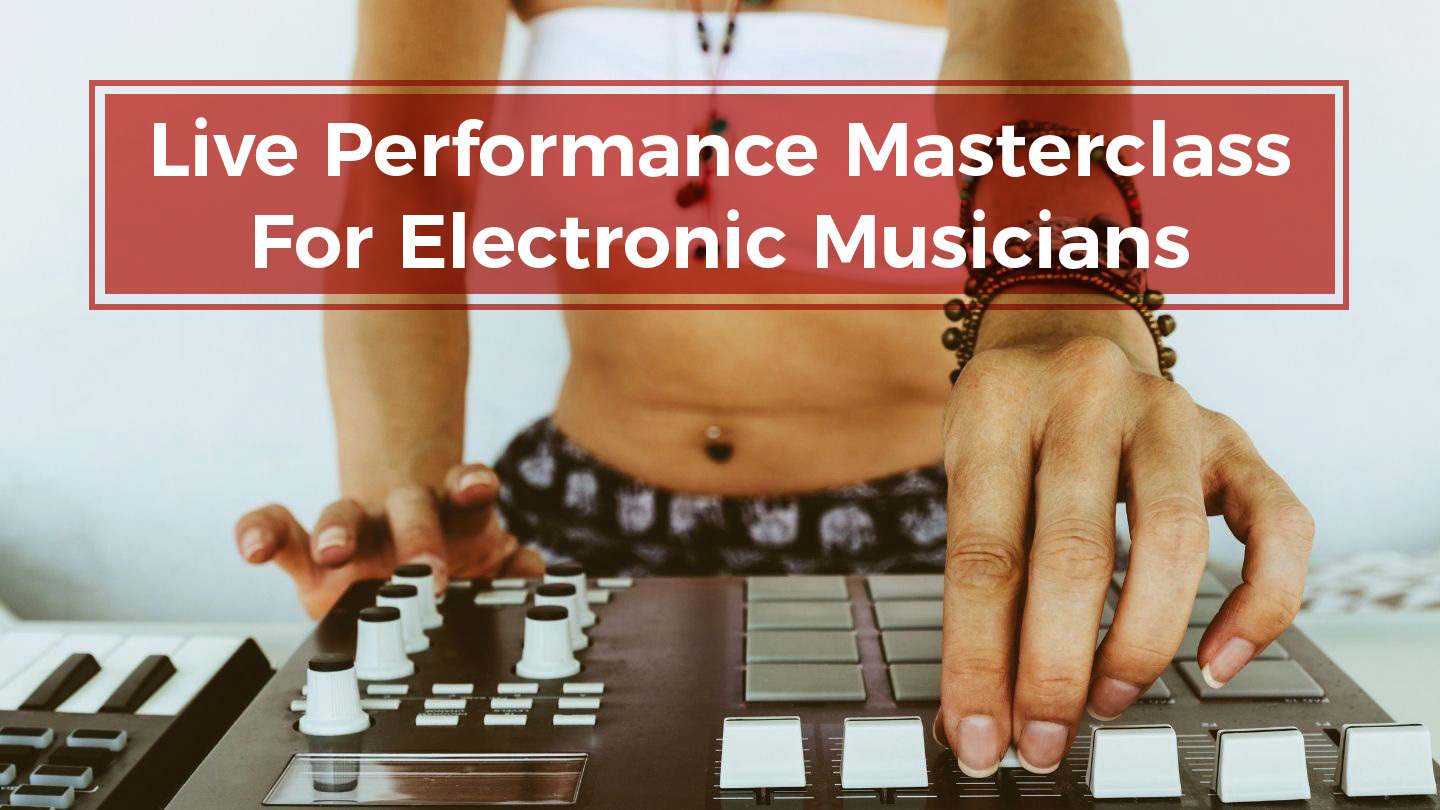 The Live Performance Masterclass For Electronic Musicians - Online