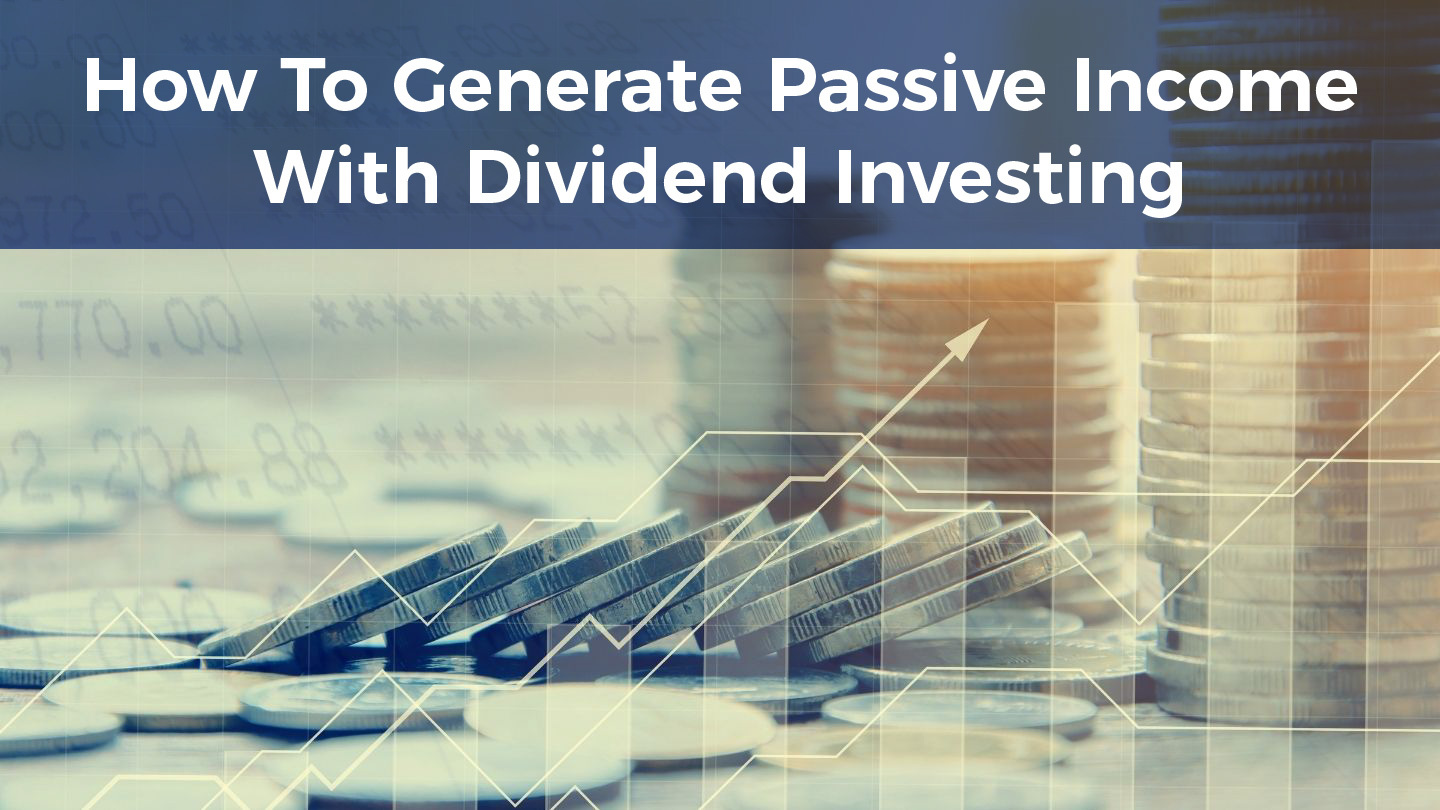 How To Generate Passive Income With Dividend Investing - Online