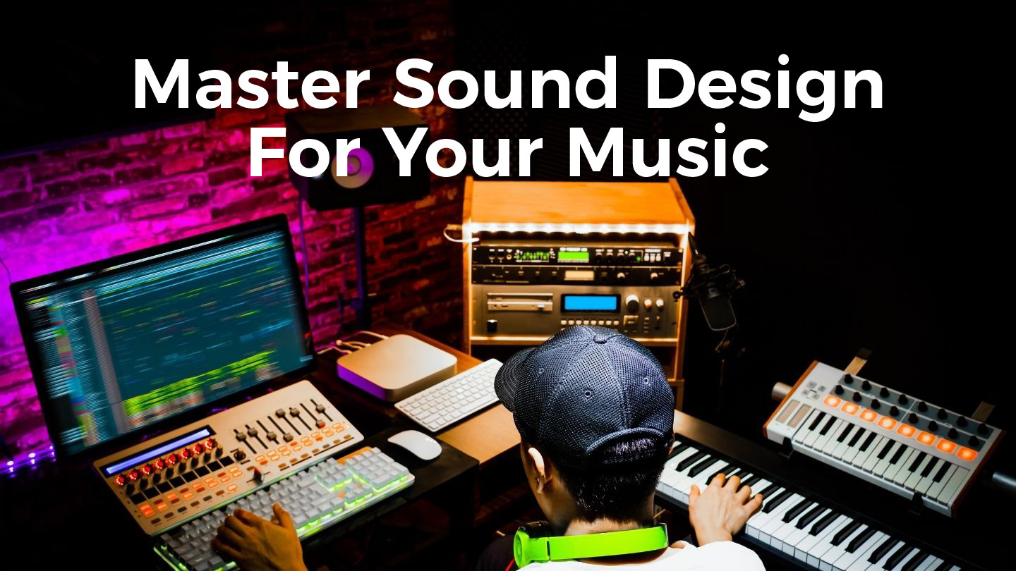 Master Sound Design For Your Music - Online