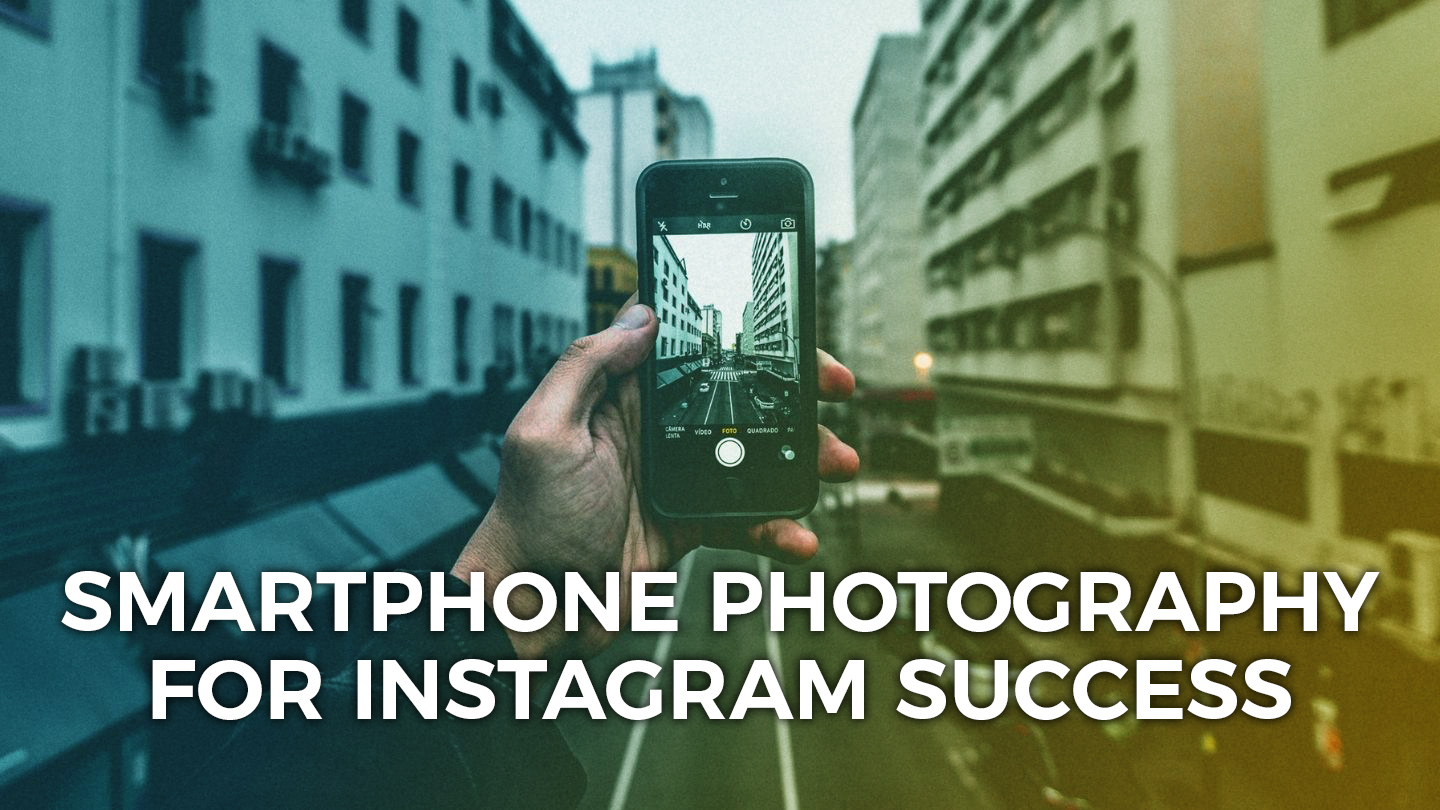 Smartphone Photography For Instagram Success - Online