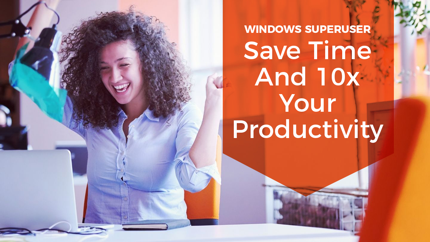 Windows Superuser: Save Time And 10x Your Productivity - Online