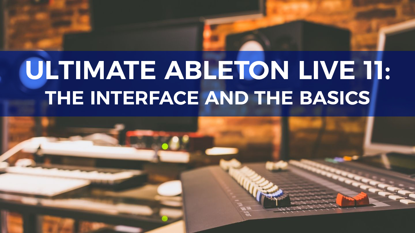 Ultimate Ableton Live 11 Part 1: The Interface And The Basics - Online