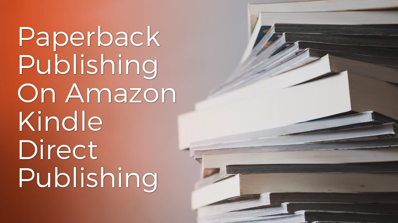 KDP: Paperback Publishing On Amazon Kindle Direct Publishing - Online