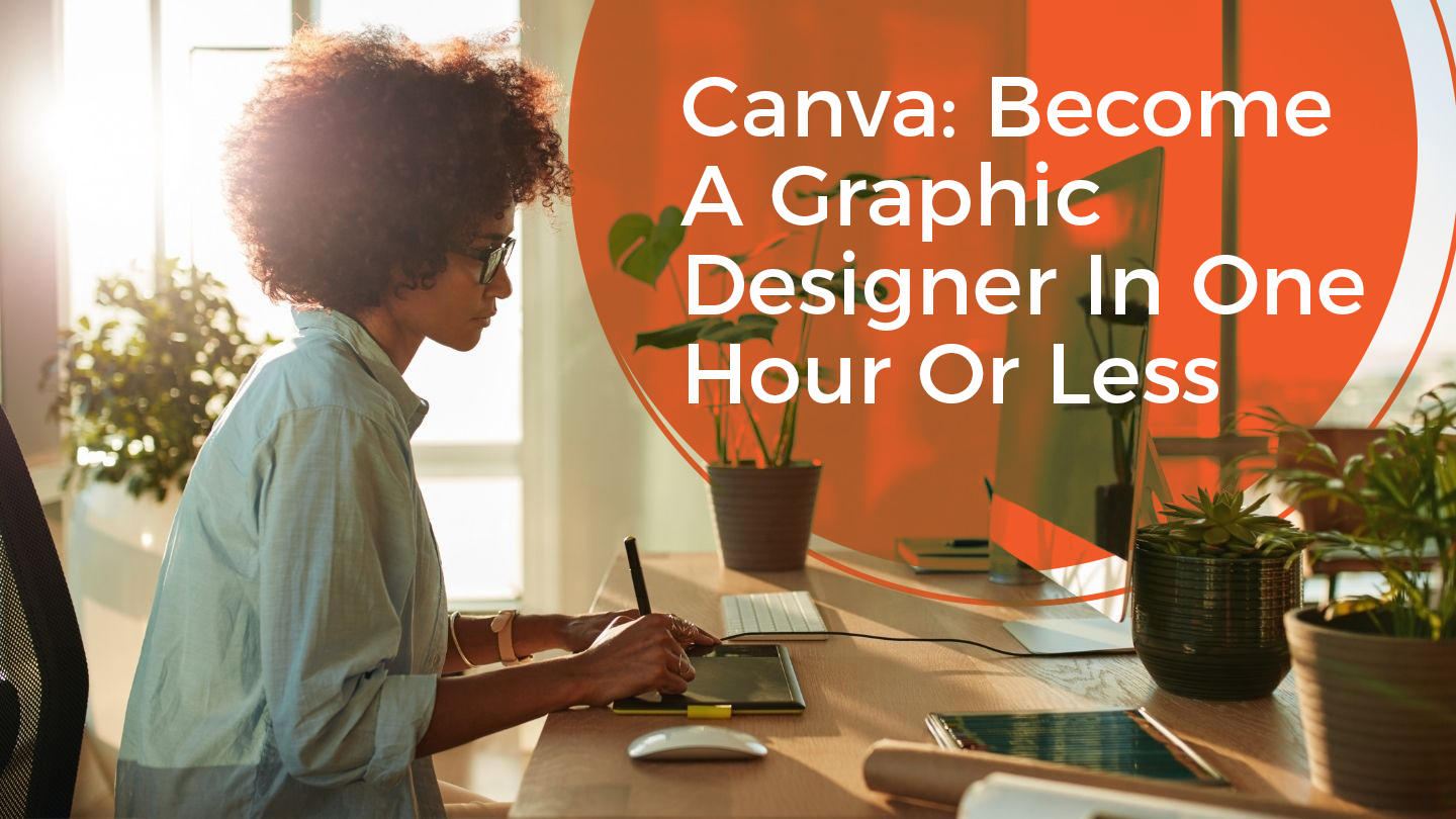 Canva: Become A Graphic Designer In One Hour Or Less - Online