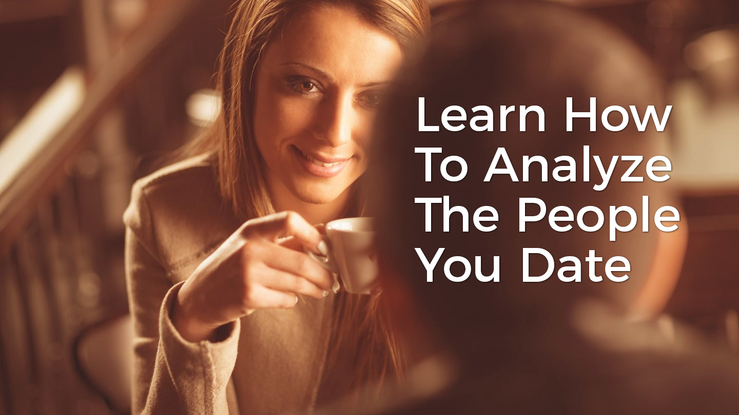 Learn How To Analyze The People You Date - Online