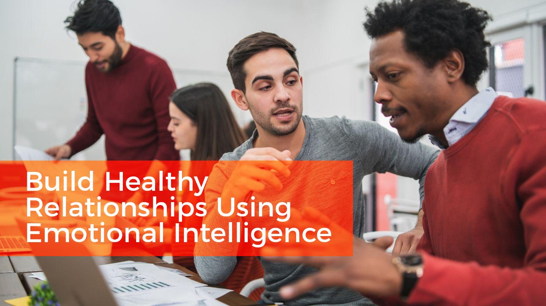 Build Healthy Relationships Using Emotional Intelligence - Online