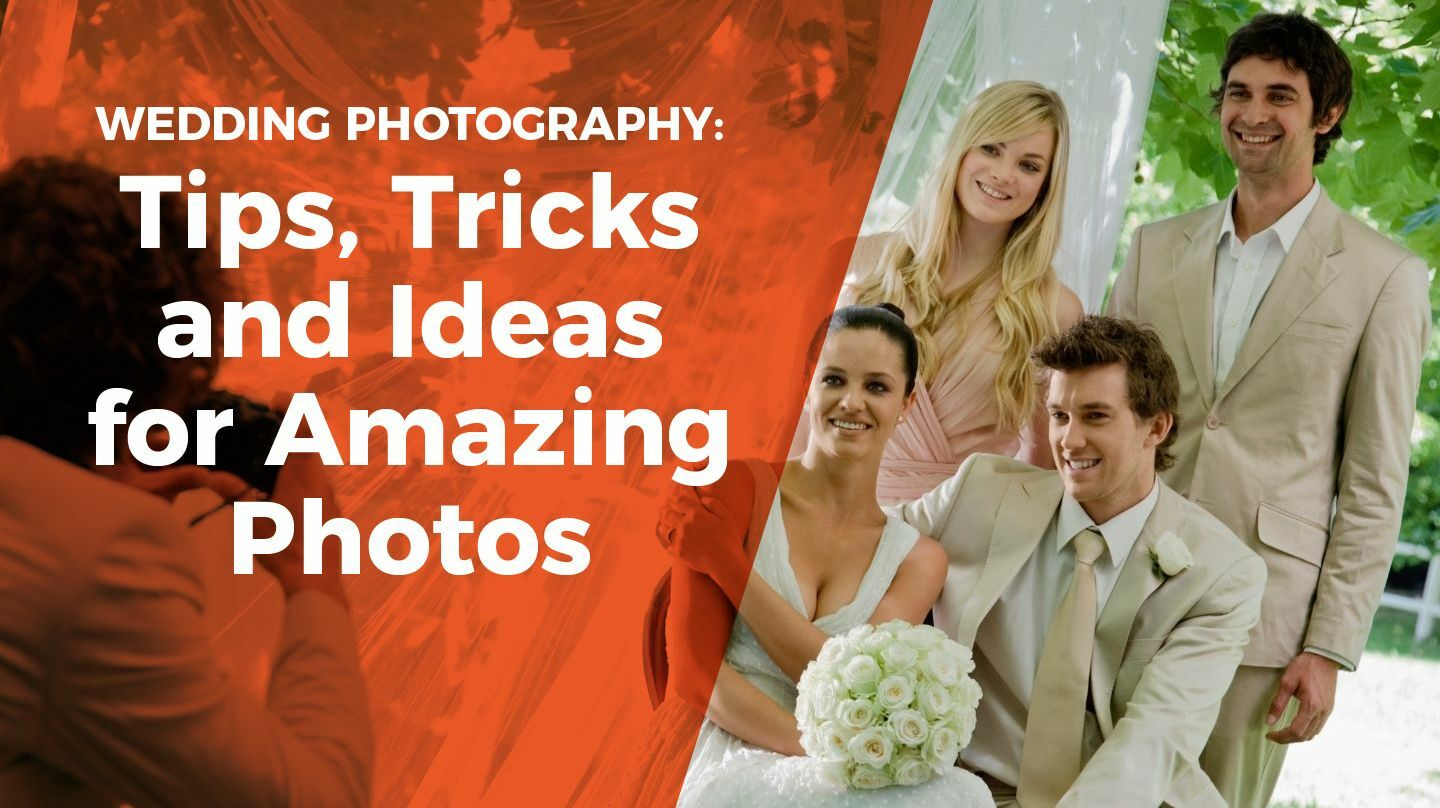 Wedding Photography: Tips, Tricks And Ideas For Amazing Photos -- Online