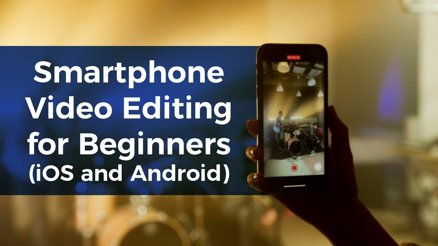 Smartphone Video Editing For Beginners - iOS And Android: Online