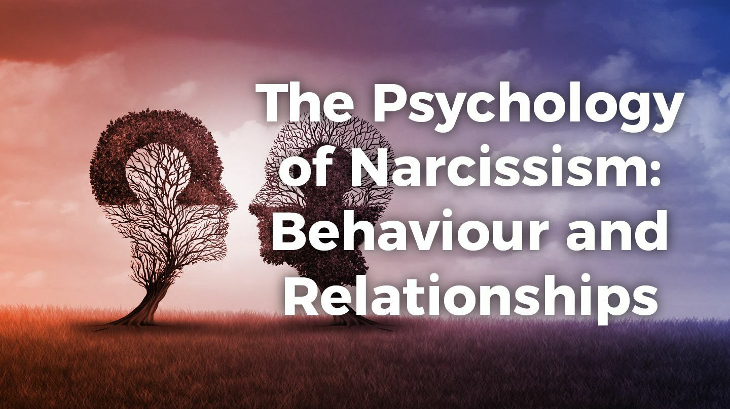 The Psychology Of Narcissism: Behaviour And Relationships -- Online