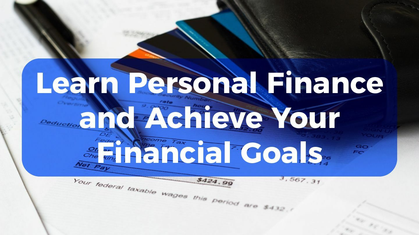 Learn Personal Finance And Achieve Your Financial Goals -- Online