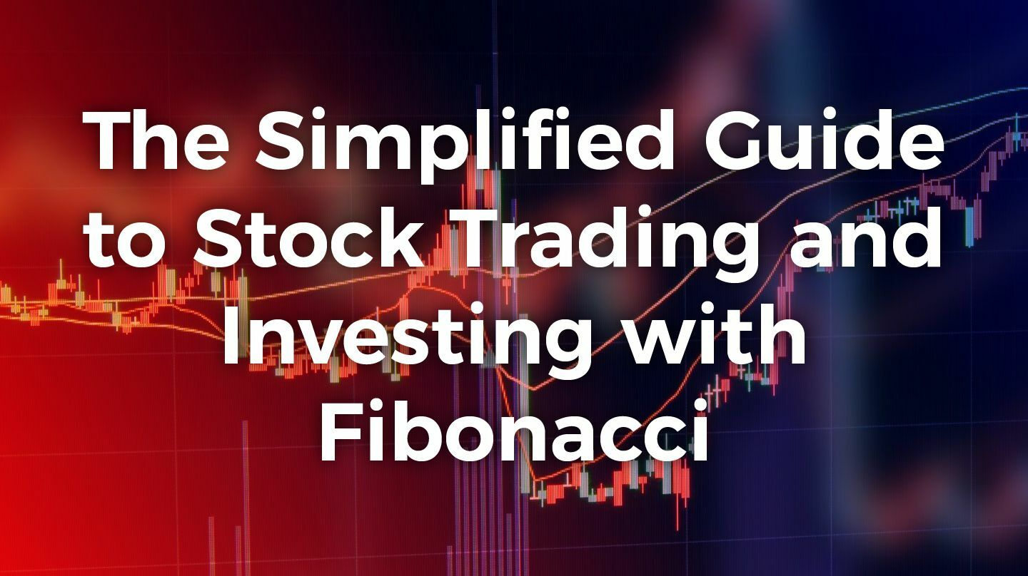 The Simplified Guide To Stock Trading And Investing With Fibonacci -- Online