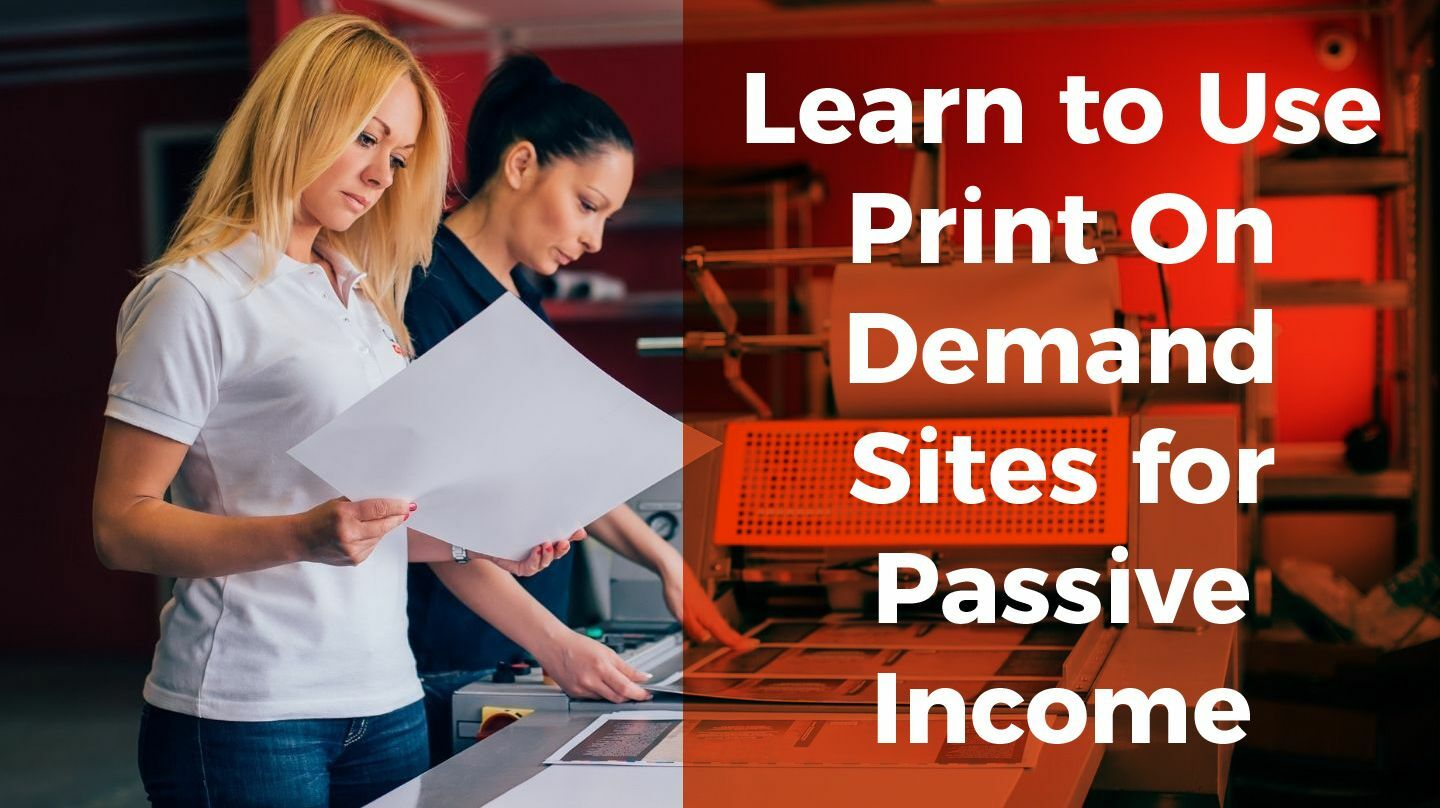 Learn To Use Print On Demand Sites For Passive Income -- Online