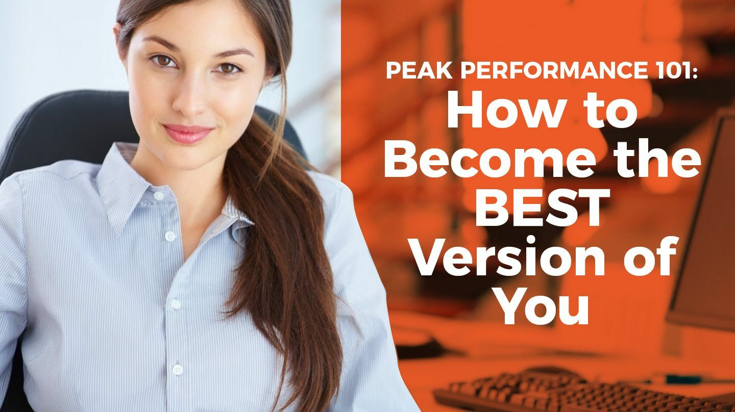 Peak Performance 101: How To Become The BEST Version Of You -- Online