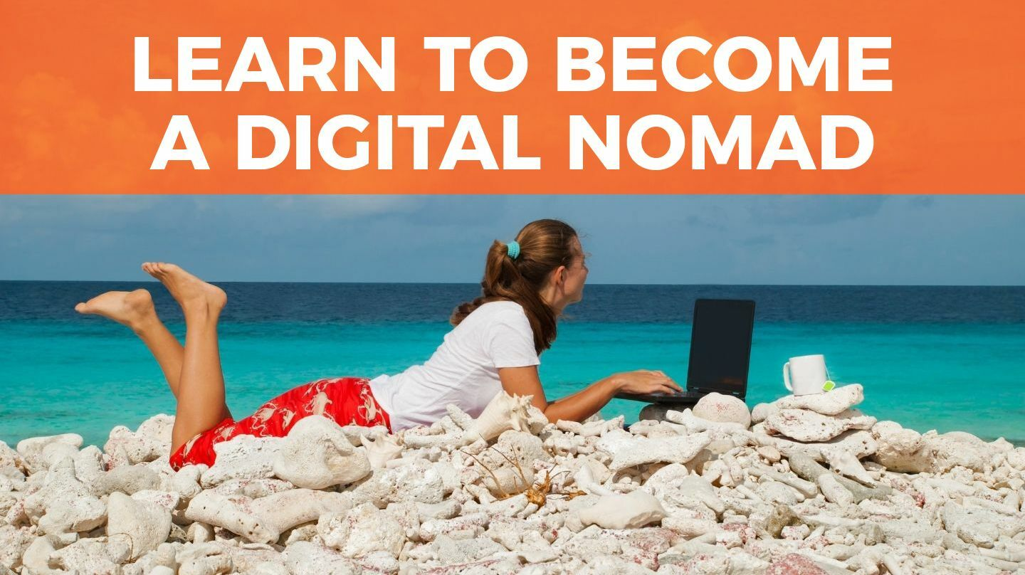Learn To Become A Digital Nomad -- Online