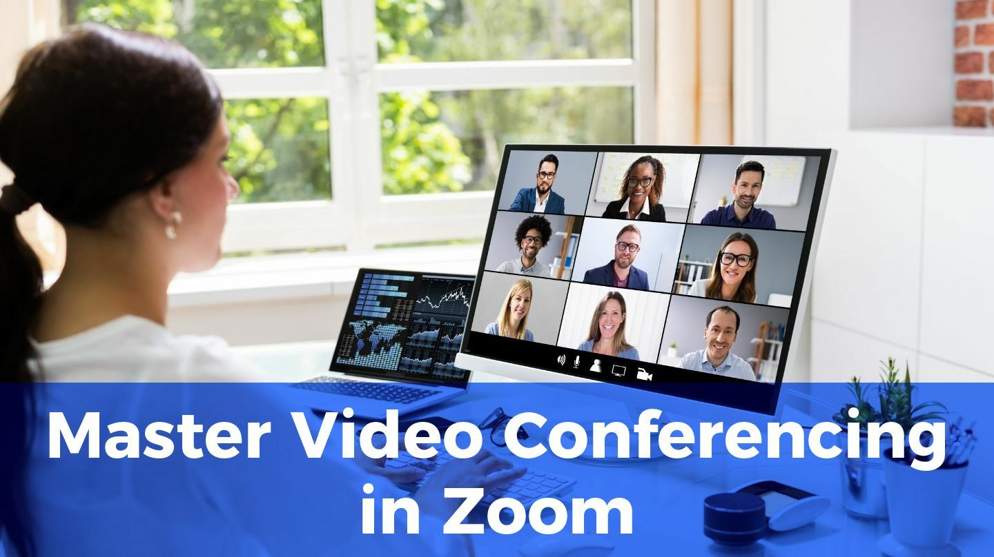 Master Video Conferencing In Zoom -- Online