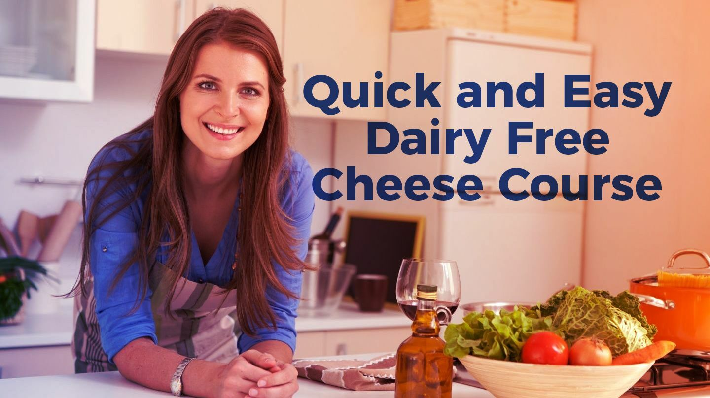 Quick And Easy Dairy Free Cheese Course -- Online
