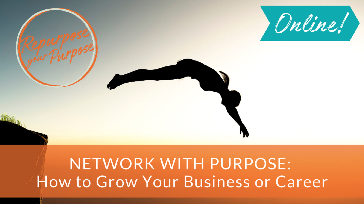 Network With Purpose: How to Grow Your Business or Career -- Online