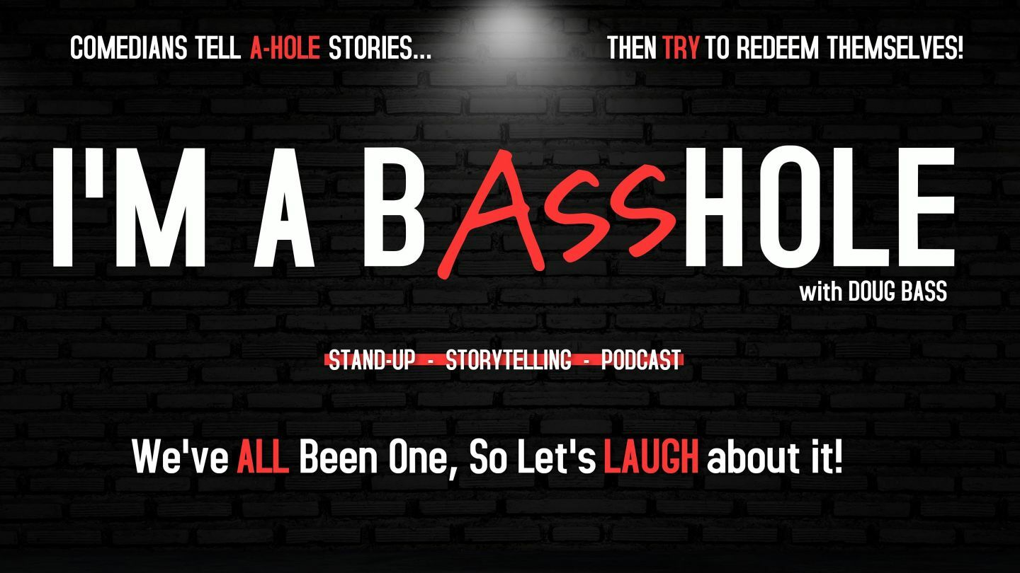 I'M A BASSHOLE - COMEDIANS WITH A-HOLE STORIES!