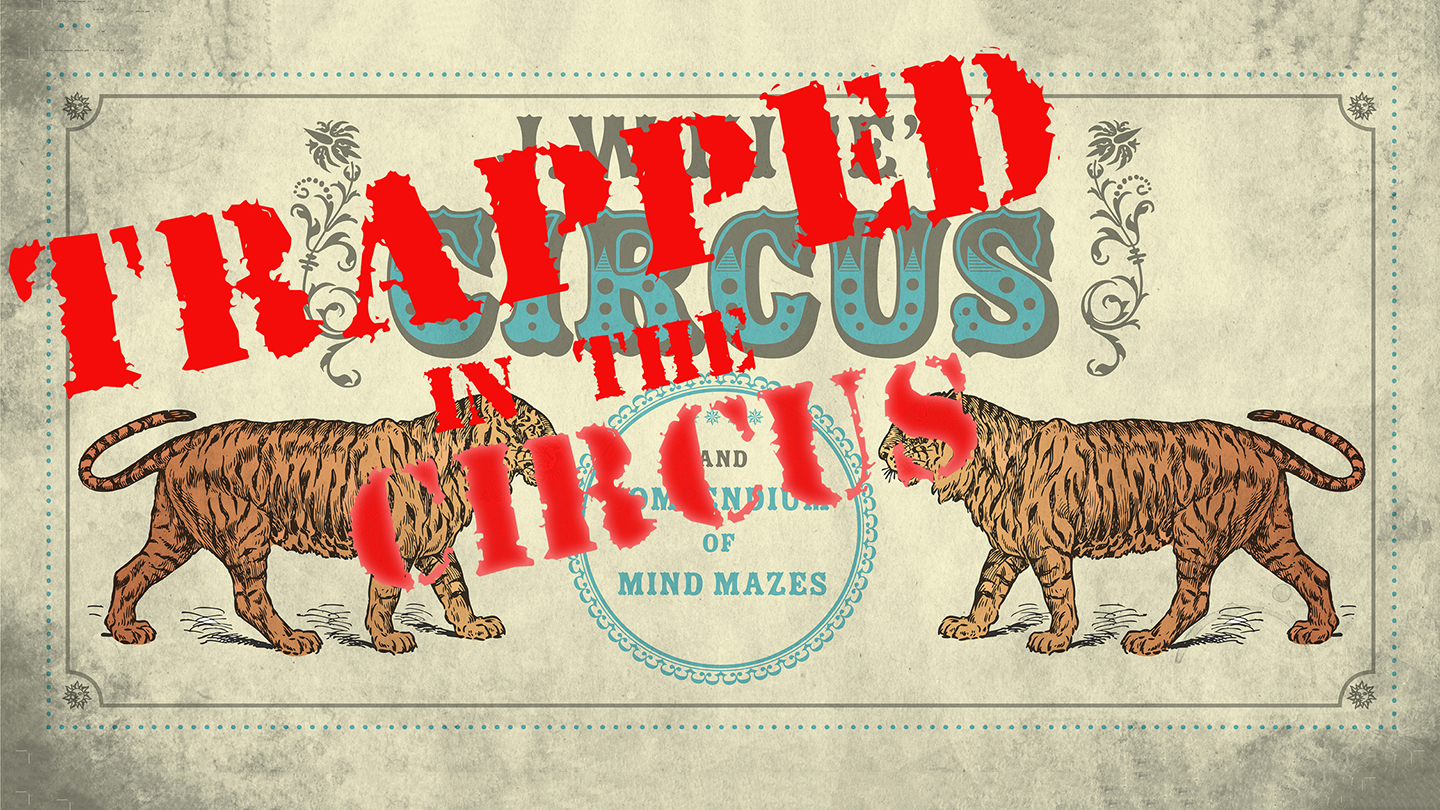 Trapped in a Circus